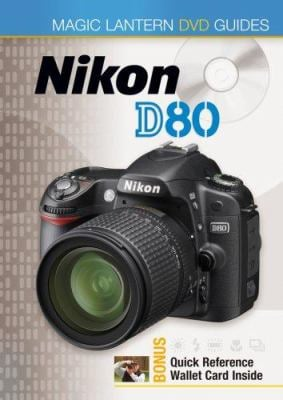 Magic Lantern DVD Guides: Nikon D80 9781600591396