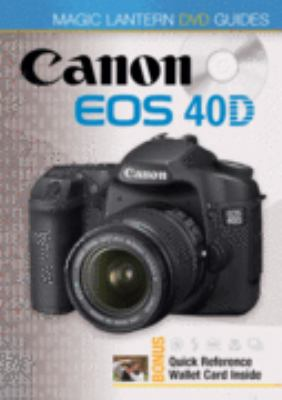 Magic Lantern DVD Guides: Canon EOS 40d 9781600593284