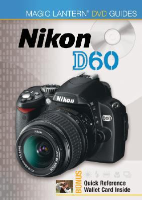 Magic Lantern DVD Guides: Nikon D60 9781600594144