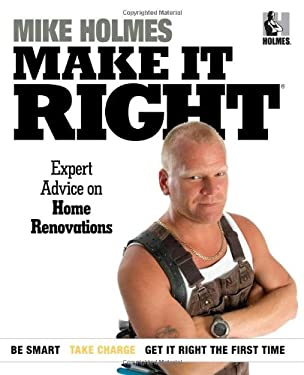 Make It Right: Inside Home Renovation with Canada's Most Trusted Contractor 9781603201940