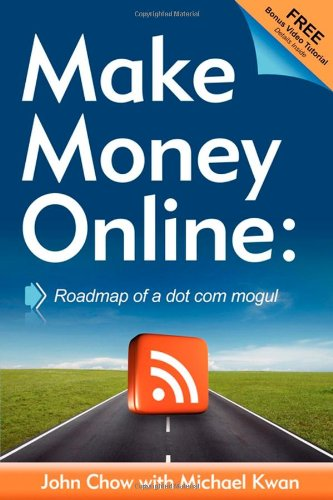 Make Money Online: Roadmap of a Dot Com Mogul 9781600376733