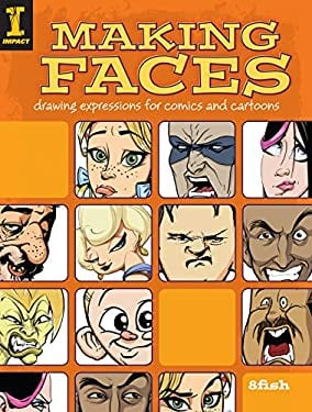 Making Faces: Drawing Expressions for Comics and Cartoons 9781600610493