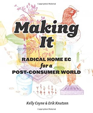 Making It: Radical Home Ec for a Post-Consumer World 9781605294629