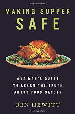 Making Supper Safe: One Man's Quest to Learn the Truth about Food Safety 9781605293097