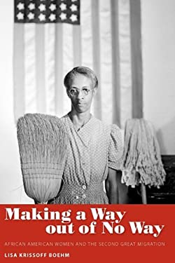 Making a Way Out of No Way: African American Women and the Second Great Migration 9781604738025