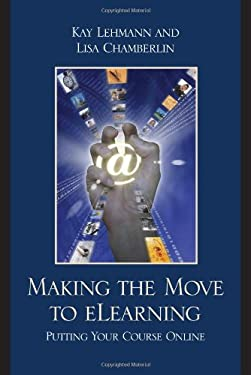 Making the Move to eLearning: Putting Your Course Online 9781607090410