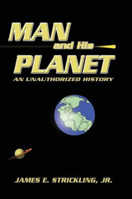 Man and His Planet, an Unauthorized History 9781606930991