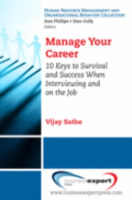 Manage Your Career: 10 Keys to Survival and Success When Interviewing and on the Job 9781606490006