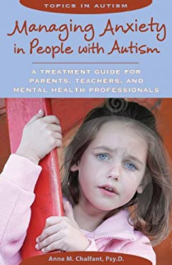 Managing Anxiety in People with Autism: A Treatment Guide for Parents, Teachers and Mental Health Professionals 9781606130049