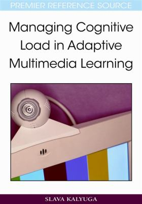 Managing Cognitive Load in Adaptive Multimedia Learning 9781605660486