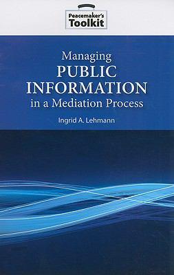 Managing Public Information in a Mediation Process 9781601270412