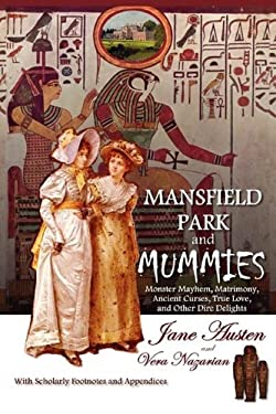 Mansfield Park and Mummies: Monster Mayhem, Matrimony, Ancient Curses, True Love, and Other Dire Delights 9781607620471
