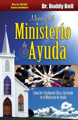 Manual del Ministerio de Ayuda: Como Ser Totalmente Eficaz Sirviendo en el Ministerio de Ayuda = The Ministry of Helps Handbook 9781606830062