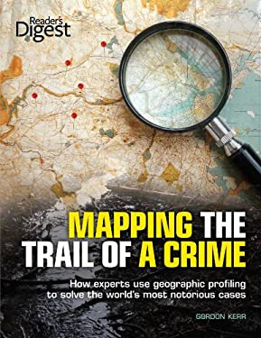 Mapping the Trail of a Crime: How Experts Use Geographic Profiling to Solve the World's Most Notorious Cases 9781606523285