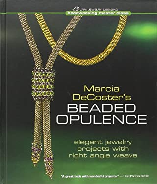 Marcia DeCoster's Beaded Opulence: Elegant Jewelry Projects with Right Angle Weave 9781600592928