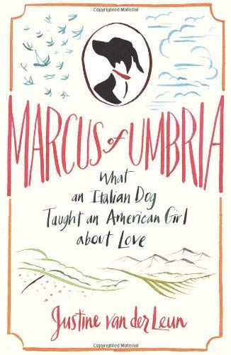 Marcus of Umbria: What an Italian Dog Taught an American Girl about Love 9781605299600