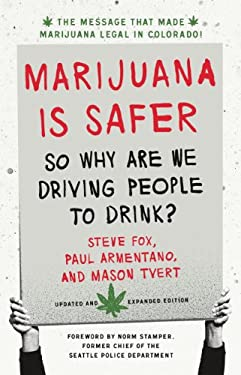 Marijuana is Safer: So Why are We Driving People to Drink? 9781603585101