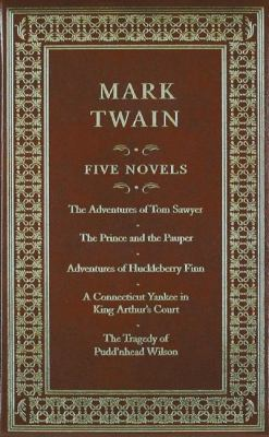 Mark Twain: Five Novels: The Adventures of Tom Sawyer/The Prince and the Pauper/Adventures of Huckleberry Finn/A Connecticut Yankee in King Art 9781607100706