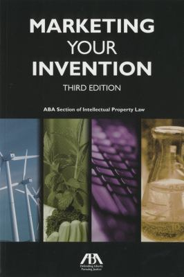 Marketing Your Invention: ABA Section of Intellectual Property Law 9781604423655