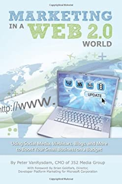 Marketing in a Web 2.0 World: Using Social Media, Webinars, Blogs, and More to Boost Your Small Business on a Budget 9781601383174