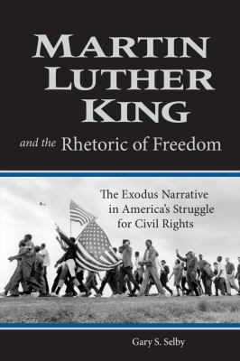 Martin Luther King and the Rhetoric of Freedom: The Exodus Narrative in America's Struggle for Civil Rights 9781602580169