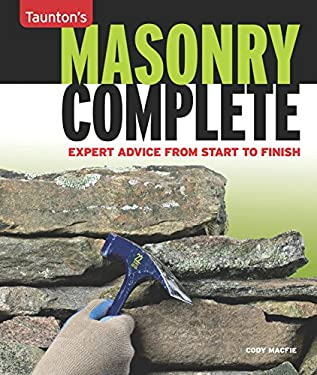 Masonry Complete: Expert Advice from Start to Finish 9781600854279