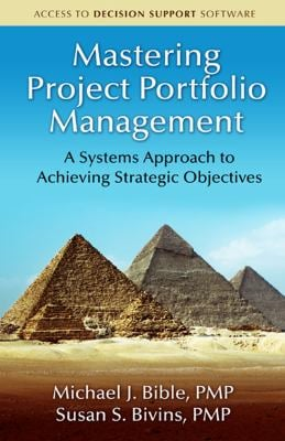 Mastering Project Portfolio Management: A Systems Approach to Achieving Strategic Objectives 9781604270662