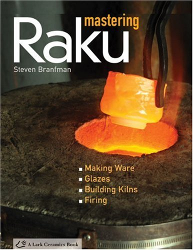 Mastering Raku: Making Ware/Glazes/Building Kilns/Firing 9781600592959