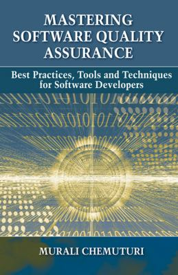 Mastering Software Quality Assurance: Best Practices, Tools and Technique for Software Developers 9781604270327