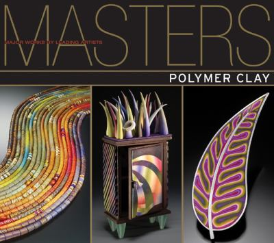 Polymer Clay: Major Works by Leading Artists 9781600595844