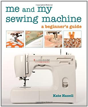 Me and My Sewing Machine: A Beginner's Guide 9781607050780
