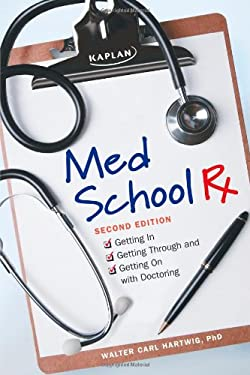 Med School RX: Getting In, Getting Through, and Getting on with Doctoring 9781607148357