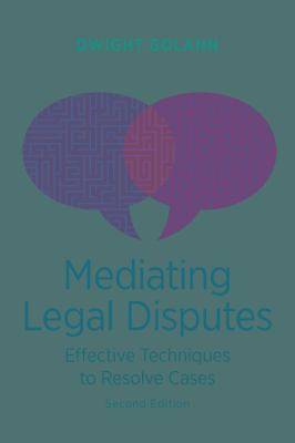 Mediating Legal Disputes: Effective Strategies for Neutrals and Advocates [With CDROM] 9781604423037