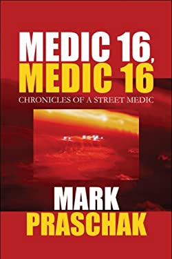 Medic 16, Medic 16: Chronicles of a Street Medic 9781608132195