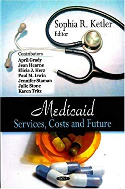 Medicaid: Services, Costs and Future 9781604563511