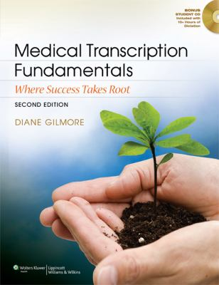 Medical Transcription Fundamentals: Where Success Takes Root 9781609138660