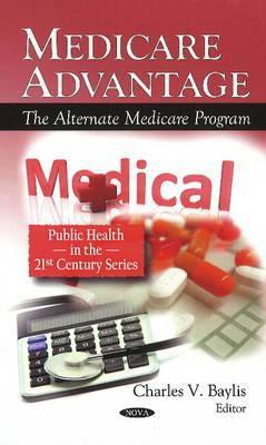 Medicare Advantage: The Alternate Medicare Program 9781608760312