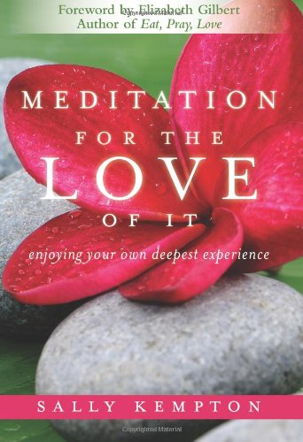 Meditation for the Love of It: Enjoying Your Own Deepest Experience 9781604070811