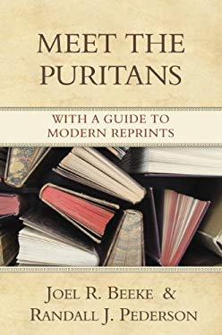 Meet the Puritans: With a Guide to Modern Reprints 9781601780003