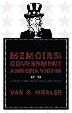 Memoirs of a Government Amnesia Victim: A Case Study in Political Behavior 9781604622713