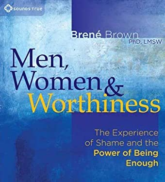 Men, Women, and Worthiness: The Experience of Shame and the Power of Being Enough 9781604078510