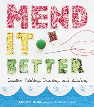 Mend It Better: Creative Patching, Darning, and Stitching 9781603425643