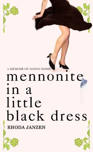 Mennonite in a Little Black Dress: A Memoir of Going Home 9781602857346