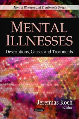 Mental Illnesses: Descriptions, Causes, and Treatments 9781607416524