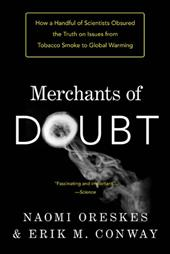 Merchants of Doubt: How a Handful of Scientists Obscured the Truth on Issues from Tobacco Smoke to Global Warming 11130485