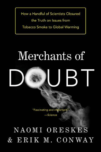 Merchants of Doubt: How a Handful of Scientists Obscured the Truth on Issues from Tobacco Smoke to Global Warming 9781608193943