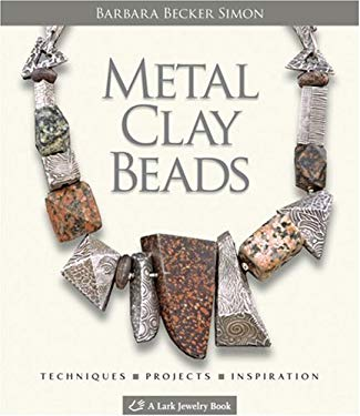 Metal Clay Beads: Techniques, Projects, Inspiration 9781600590252