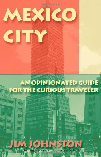Mexico City: An Opinionated Guide for the Curious Traveler 9781605280127