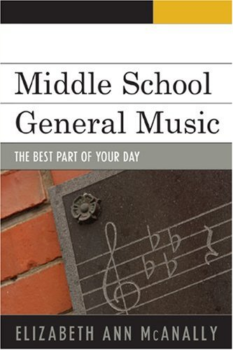Middle School General Music: The Best Part of Your Day 9781607093145