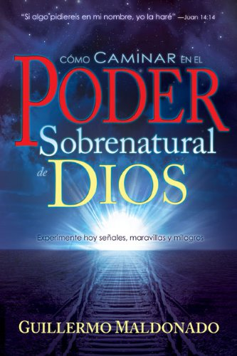 Como Caminar en el Poder Sobrenatural de Dios = How to Walk in the Supernatural Power of God 9781603742795